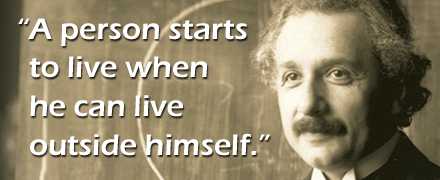 Einstein Quote - A person starts to live when he can live outside himself.